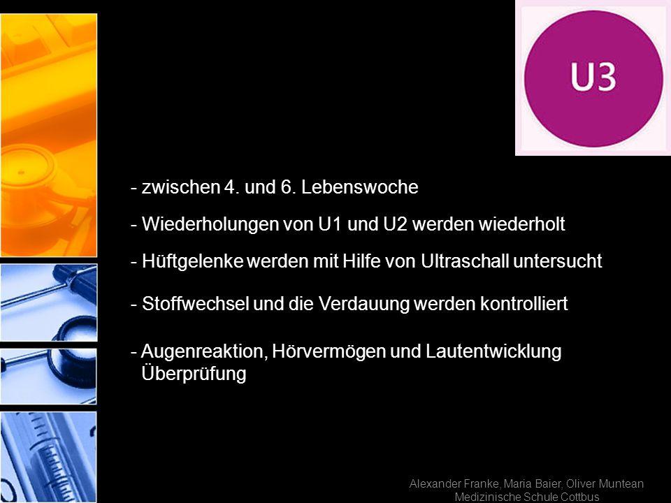 Alexander Franke, Maria Baier, Oliver Muntean Medizinische Schule Cottbus - zwischen 4. und 6. Lebenswoche - Wiederholungen von U1 und U2 werden wiede