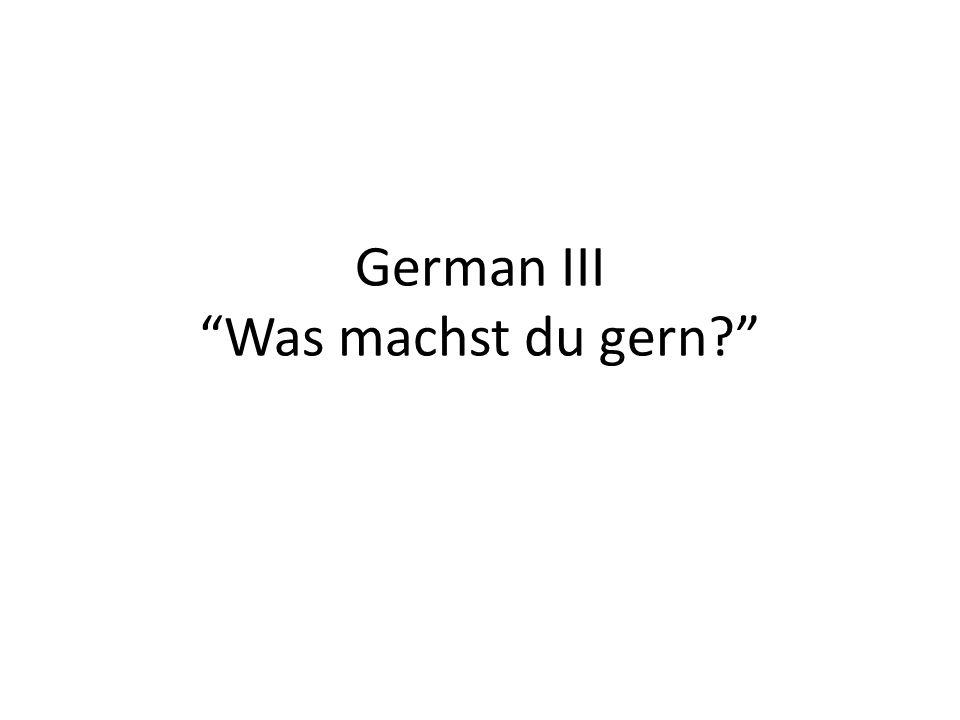 German III Was machst du gern?