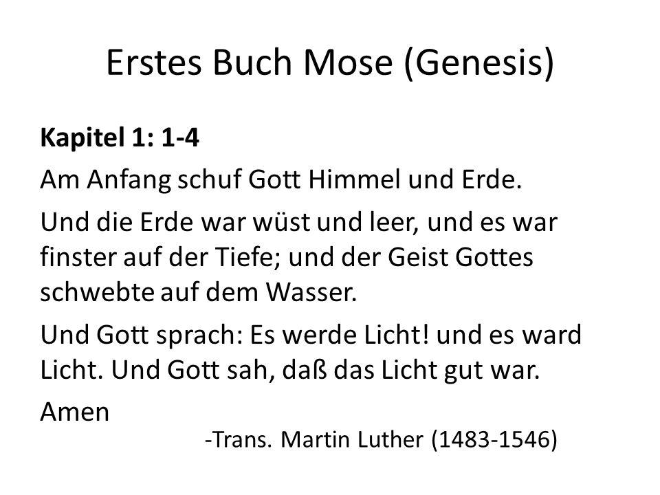 Erstes Buch Mose (Genesis) Kapitel 1: 1-4 Am Anfang schuf Gott Himmel und Erde. Und die Erde war wüst und leer, und es war finster auf der Tiefe; und