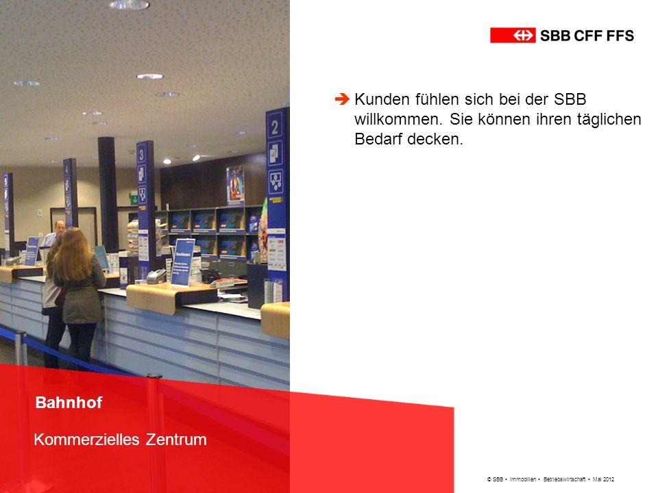 © SBB Immobilien Betriebswirtschaft Mai 2012 Bahnhof Kommerzielles Zentrum Kunden fühlen sich bei der SBB willkommen. Sie können ihren täglichen Bedar