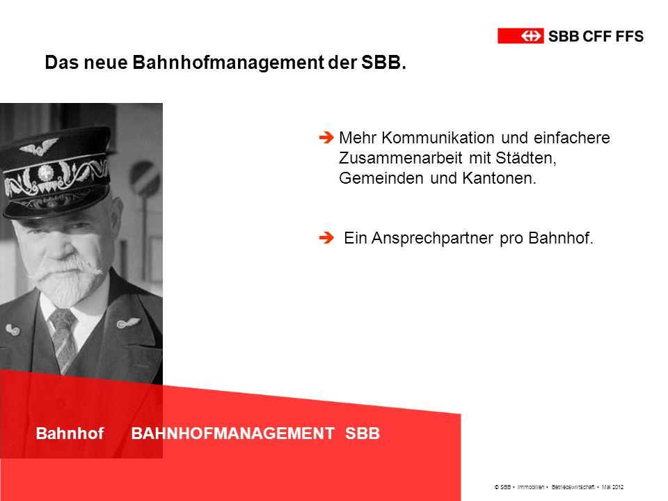 © SBB Immobilien Betriebswirtschaft Mai 2012 Bahnhof BAHNHOFMANAGEMENT SBB Mehr Kommunikation und einfachere Zusammenarbeit mit Städten, Gemeinden und