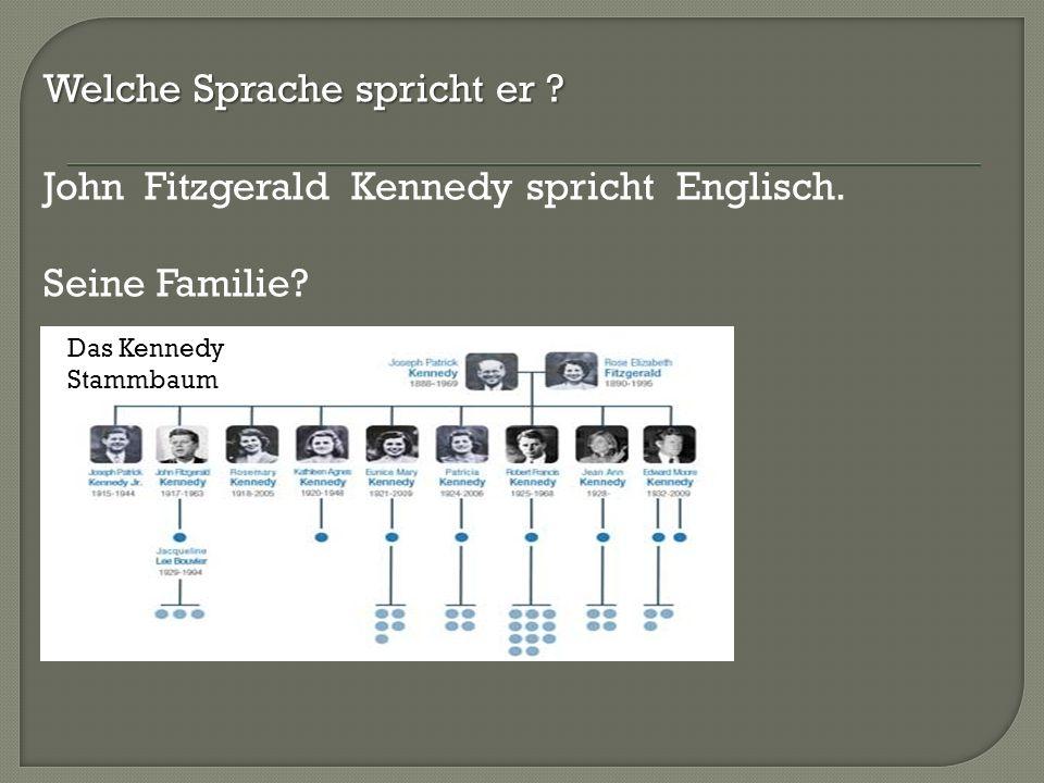 Welche Sprache spricht er ? John Fitzgerald Kennedy spricht Englisch. Seine Familie? Das Kennedy Stammbaum