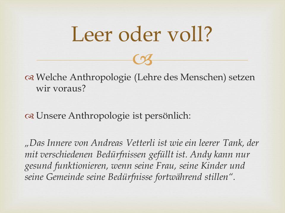 Welche Anthropologie (Lehre des Menschen) setzen wir voraus? Unsere Anthropologie ist persönlich: Das Innere von Andreas Vetterli ist wie ein leerer T