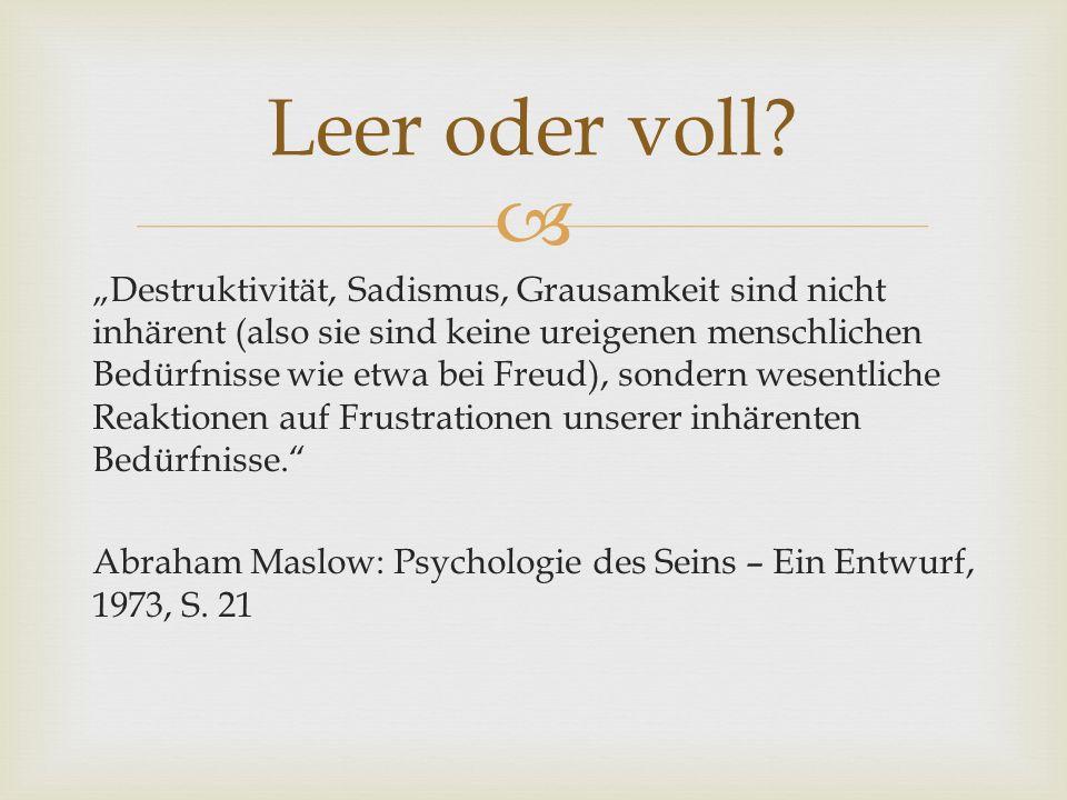Destruktivität, Sadismus, Grausamkeit sind nicht inhärent (also sie sind keine ureigenen menschlichen Bedürfnisse wie etwa bei Freud), sondern wesentl