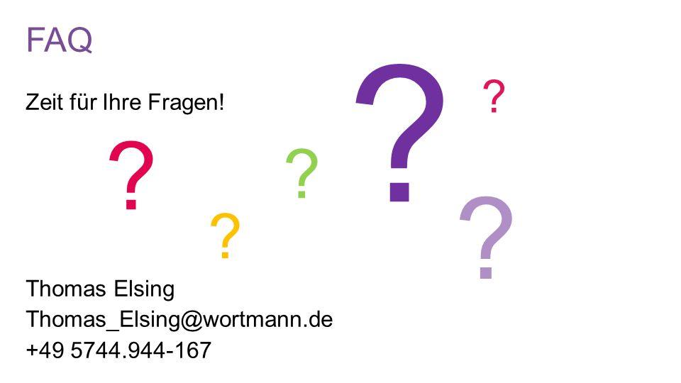 FAQ Zeit für Ihre Fragen! Thomas Elsing Thomas_Elsing@wortmann.de +49 5744.944-167 ? ? ? ? ? ?