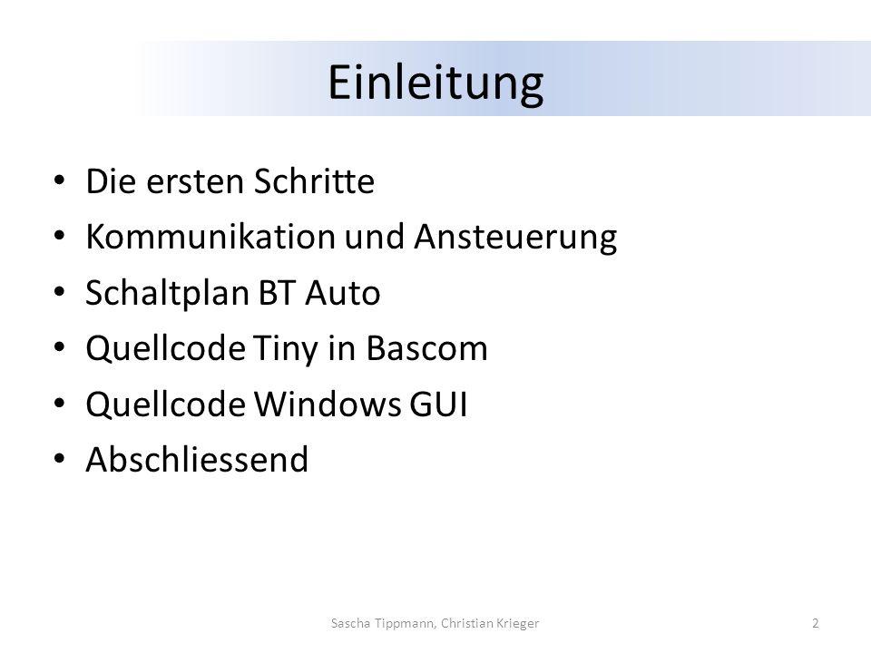 Einleitung Die ersten Schritte Kommunikation und Ansteuerung Schaltplan BT Auto Quellcode Tiny in Bascom Quellcode Windows GUI Abschliessend 2Sascha T