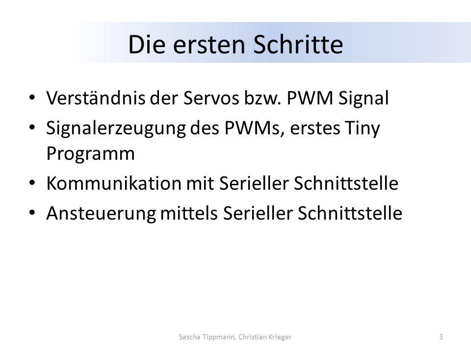 Die ersten Schritte Verständnis der Servos bzw. PWM Signal Signalerzeugung des PWMs, erstes Tiny Programm Kommunikation mit Serieller Schnittstelle An