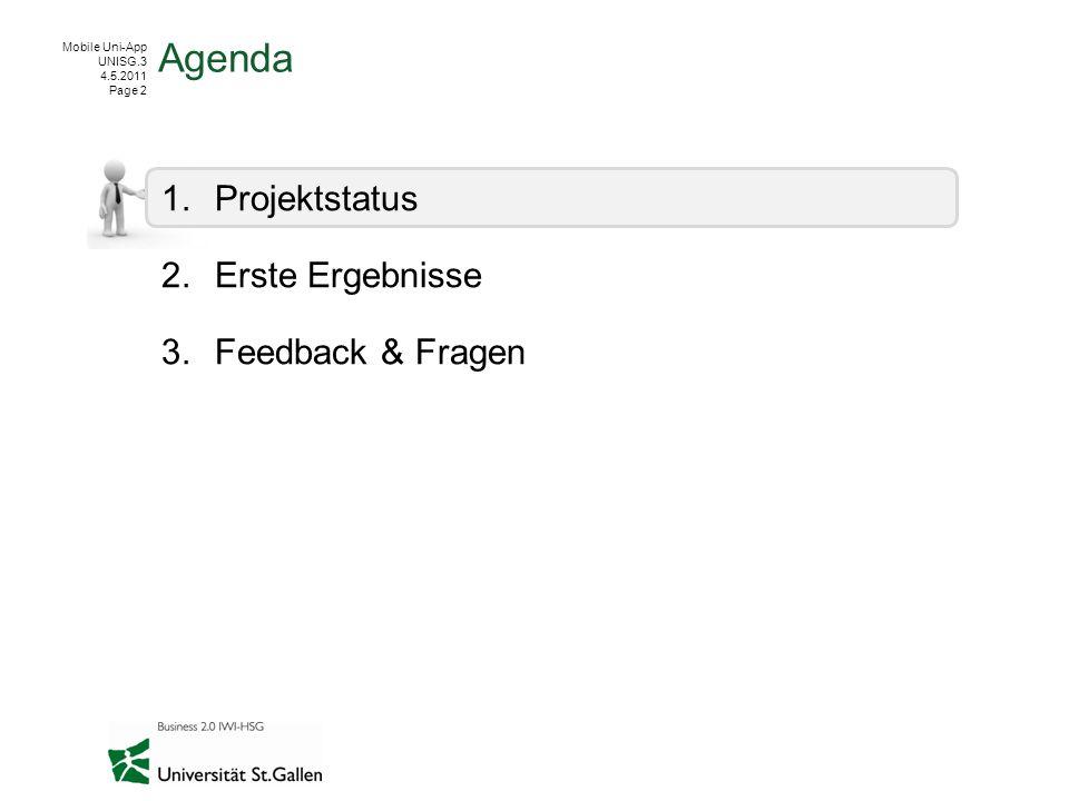 Mobile Uni-App UNISG.3 4.5.2011 Page 2 1.Projektstatus 2.Erste Ergebnisse 3.Feedback & Fragen Agenda