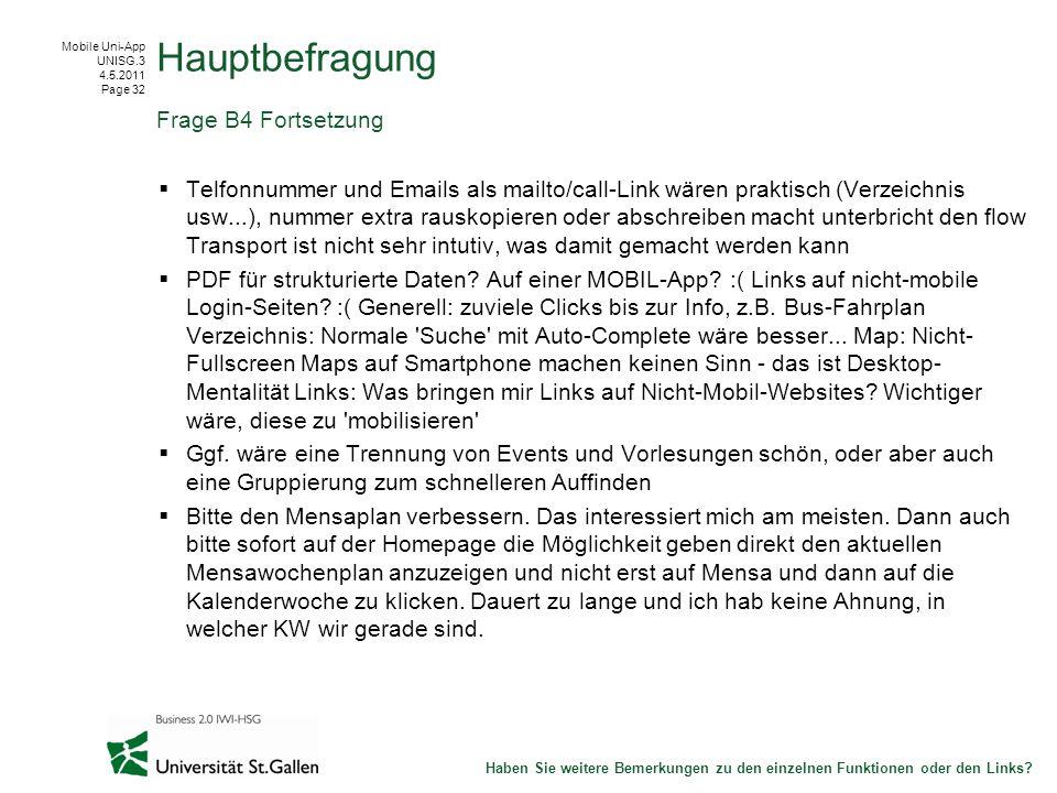 Mobile Uni-App UNISG.3 4.5.2011 Page 32 Telfonnummer und Emails als mailto/call-Link wären praktisch (Verzeichnis usw...), nummer extra rauskopieren oder abschreiben macht unterbricht den flow Transport ist nicht sehr intutiv, was damit gemacht werden kann PDF für strukturierte Daten.