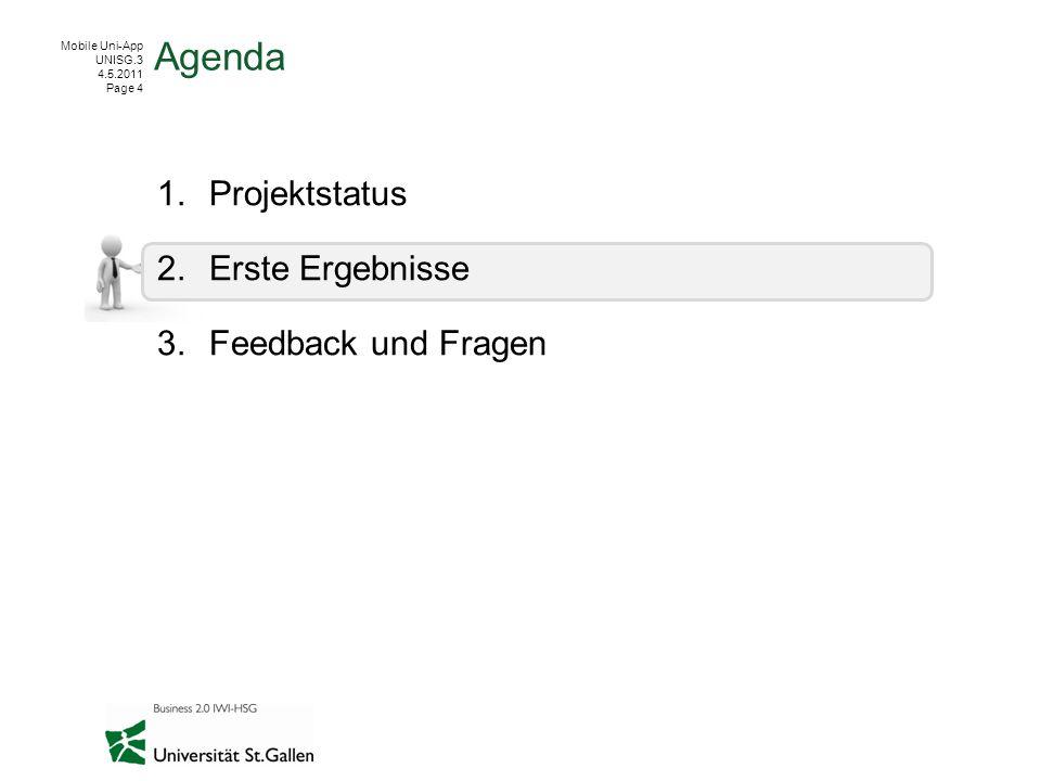 Mobile Uni-App UNISG.3 4.5.2011 Page 4 1.Projektstatus 2.Erste Ergebnisse 3.Feedback und Fragen Agenda