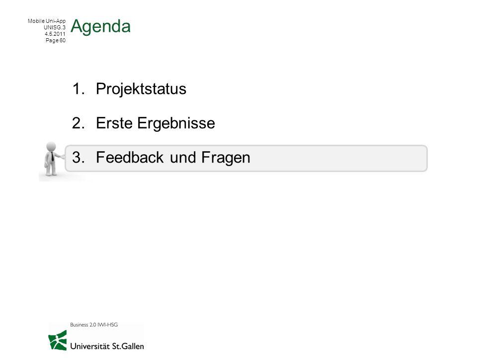 Mobile Uni-App UNISG.3 4.5.2011 Page 60 1.Projektstatus 2.Erste Ergebnisse 3.Feedback und Fragen Agenda