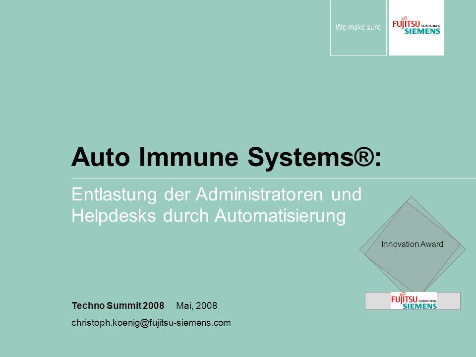 Auto Immune Systems®: Entlastung der Administratoren und Helpdesks durch Automatisierung Techno Summit 2008 Mai, 2008 christoph.koenig@fujitsu-siemens.com Innovation Award