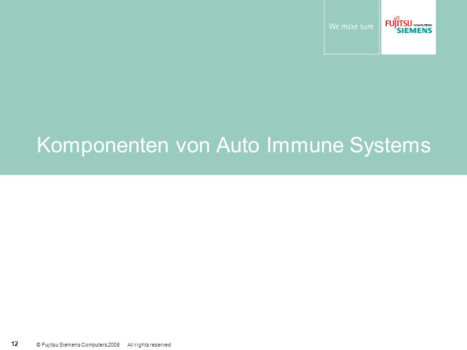© Fujitsu Siemens Computers 2008 All rights reserved 12 Komponenten von Auto Immune Systems