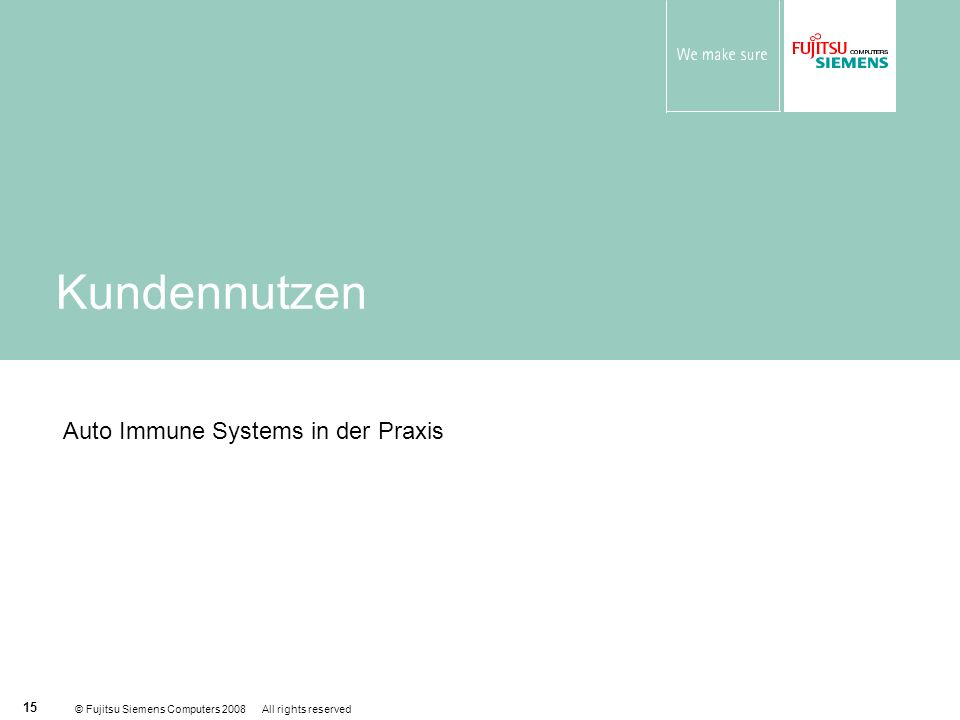 © Fujitsu Siemens Computers 2008 All rights reserved 15 Kundennutzen Auto Immune Systems in der Praxis