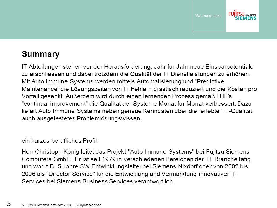© Fujitsu Siemens Computers 2008 All rights reserved 25 Summary IT Abteilungen stehen vor der Herausforderung, Jahr für Jahr neue Einsparpotentiale zu erschliessen und dabei trotzdem die Qualität der IT Dienstleistungen zu erhöhen.