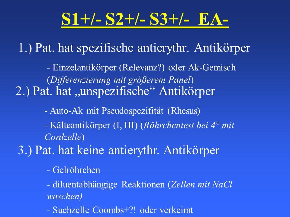 S1+/- S2+/- S3+/- EA- 1.) Pat. hat spezifische antierythr. Antikörper - Einzelantikörper (Relevanz?) oder Ak-Gemisch (Differenzierung mit größerem Pan