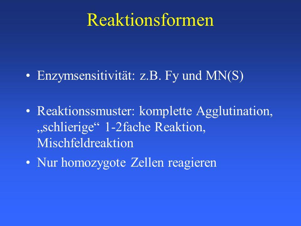 Reaktionsformen Enzymsensitivität: z.B. Fy und MN(S) Reaktionssmuster: komplette Agglutination, schlierige 1-2fache Reaktion, Mischfeldreaktion Nur ho
