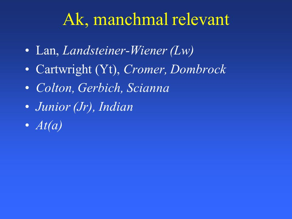 Ak, manchmal relevant Lan, Landsteiner-Wiener (Lw) Cartwright (Yt), Cromer, Dombrock Colton, Gerbich, Scianna Junior (Jr), Indian At(a)