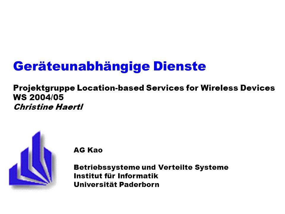 Geräteunabhängige Dienste Projektgruppe Location-based Services for Wireless Devices WS 2004/05 Christine Haertl AG Kao Betriebssysteme und Verteilte