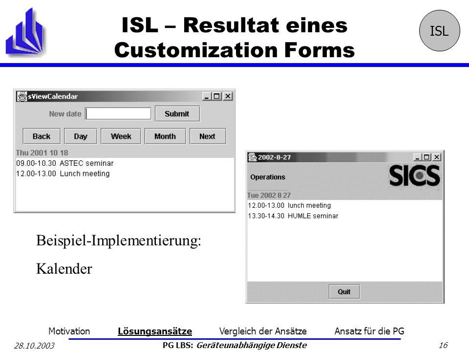 PG LBS: Geräteunabhängige Dienste 16 28.10.2003 ISL – Resultat eines Customization Forms ISL Motivation Lösungsansätze Vergleich der Ansätze Ansatz fü