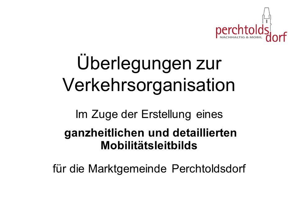 Überlegungen zur Verkehrsorganisation Im Zuge der Erstellung eines ganzheitlichen und detaillierten Mobilitätsleitbilds für die Marktgemeinde Perchtol