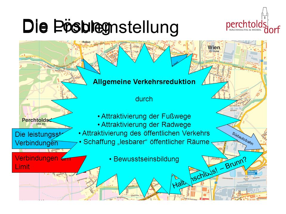 Die Problemstellung Wien über Rodaun Bezirk Mödling Breitenfurt, Kaltenleutgeben usw. Wien über Liesing Südautobahn ??? Die Lösung Die leistungsstarke