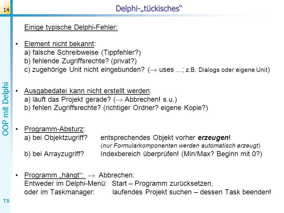 TS OOP mit Delphi 14Delphi-tückisches Einige typische Delphi-Fehler: Element nicht bekannt: a) falsche Schreibweise (Tippfehler?) b) fehlende Zugriffs