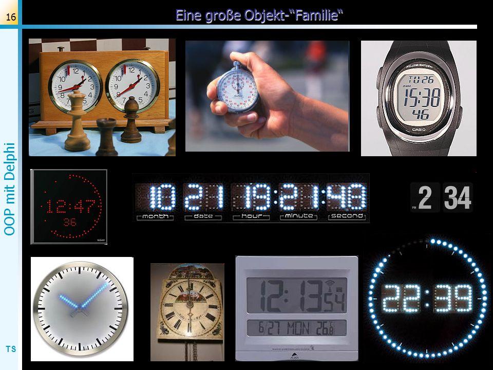 TS OOP mit Delphi 17 Normale Uhr und Spezialisierungen Normale Uhr : Uhrwerk / Zähler für Sek., Min., Std, 1/100,...