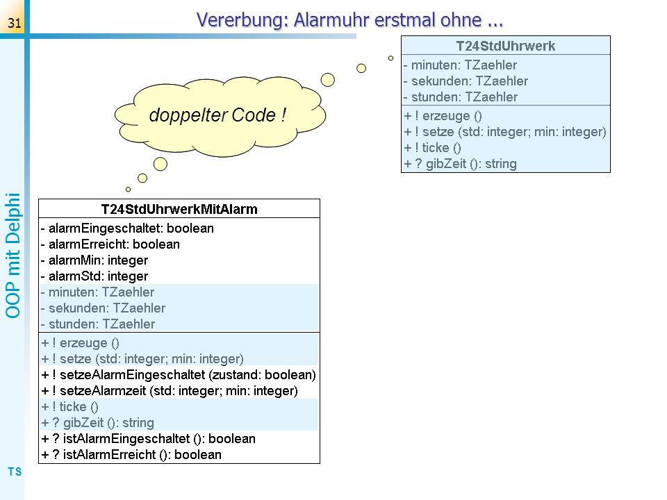 TS OOP mit Delphi 31 Vererbung: Alarmuhr erstmal ohne... Vergleich ? doppelter Code !