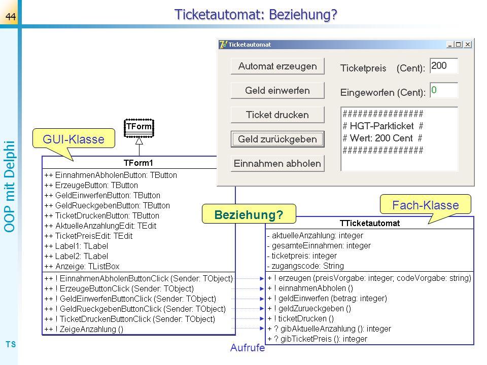 TS OOP mit Delphi 44 Ticketautomat: Beziehung? Aufrufe GUI-Klasse Fach-Klasse Beziehung?