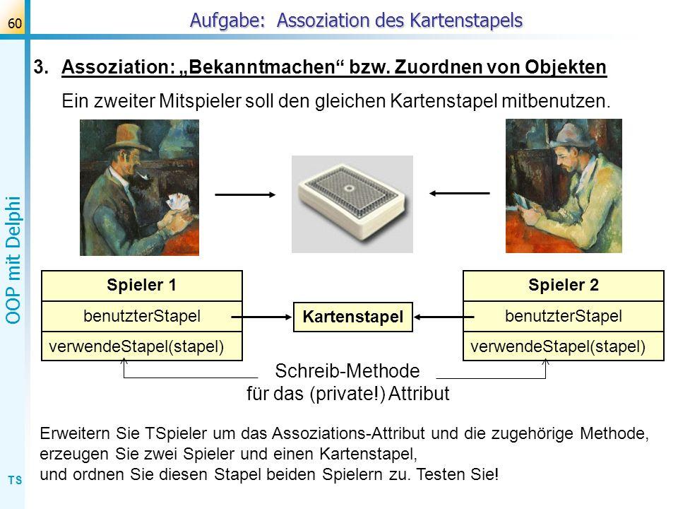 TS OOP mit Delphi 60 3.Assoziation: Bekanntmachen bzw. Zuordnen von Objekten Ein zweiter Mitspieler soll den gleichen Kartenstapel mitbenutzen. Aufgab