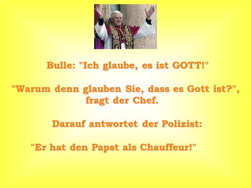 Bulle: Ich glaube, es ist GOTT! Warum denn glauben Sie, dass es Gott ist? , fragt der Chef.