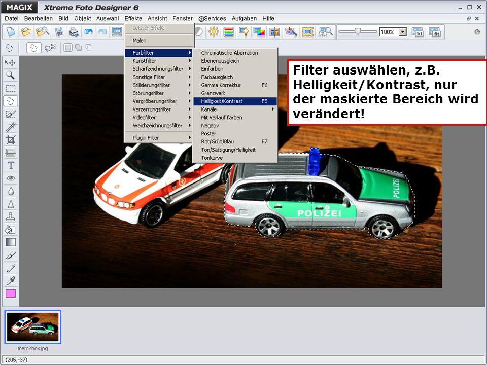Filter auswählen, z.B. Helligkeit/Kontrast, nur der maskierte Bereich wird verändert!