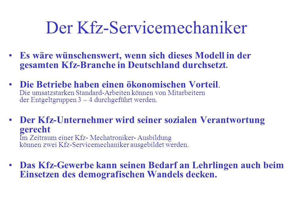Der Kfz-Servicemechaniker Es wäre wünschenswert, wenn sich dieses Modell in der gesamten Kfz-Branche in Deutschland durchsetzt. Die Betriebe haben ein