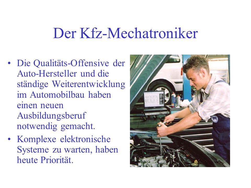 Der Kfz-Mechatroniker Die Qualitäts-Offensive der Auto-Hersteller und die ständige Weiterentwicklung im Automobilbau haben einen neuen Ausbildungsberu