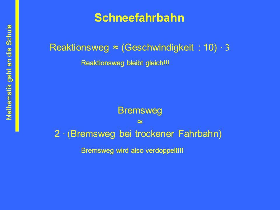 Mathematik geht an die Schule Reaktionsweg (Geschwindigkeit : 10) 3 Mathematik geht an die Schule Bremsweg wird also verdoppelt!!! Bremsweg 2 ( Bremsw