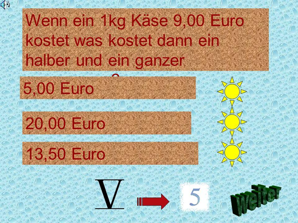 Wen ein Meter Tapete 25 Euro kostet was kosten dann drei Meter 50 ? 87,50 Euro 40,00 Euro 100,00 Euro