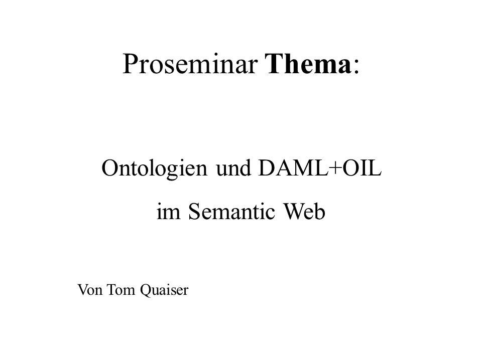 Proseminar Thema: Ontologien und DAML+OIL im Semantic Web Von Tom Quaiser