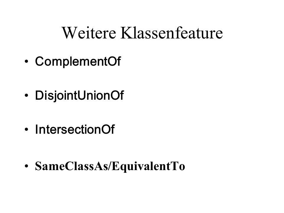 Weitere Klassenfeature ComplementOf DisjointUnionOf IntersectionOf SameClassAs/EquivalentTo