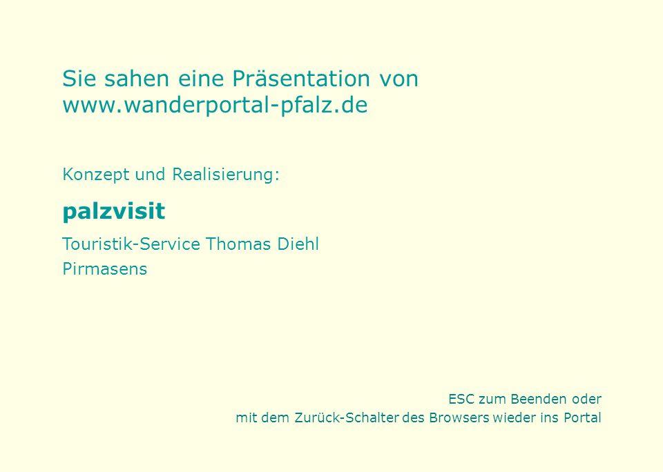 Sie sahen eine Präsentation von www.wanderportal-pfalz.de Konzept und Realisierung: palzvisit Touristik-Service Thomas Diehl Pirmasens ESC zum Beenden