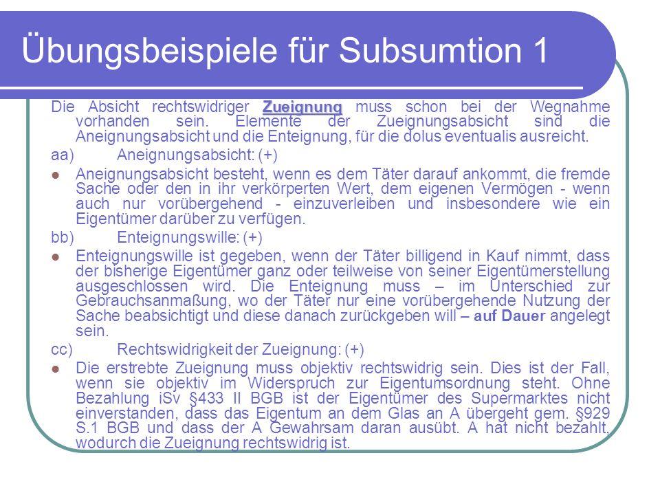 Übungsbeispiele für Subsumtion 1 Zueignung Die Absicht rechtswidriger Zueignung muss schon bei der Wegnahme vorhanden sein. Elemente der Zueignungsabs