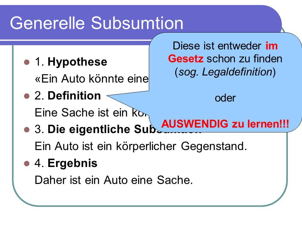 Generelle Subsumtion 1. Hypothese «Ein Auto könnte eine Sache sein.» 2. Definition Eine Sache ist ein körperlicher Gegenstand. 3. Die eigentliche Subs