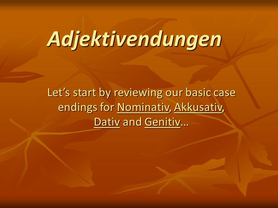 Adjektivendungen Lets start by reviewing our basic case endings for Nominativ, Akkusativ, Dativ and Genitiv…