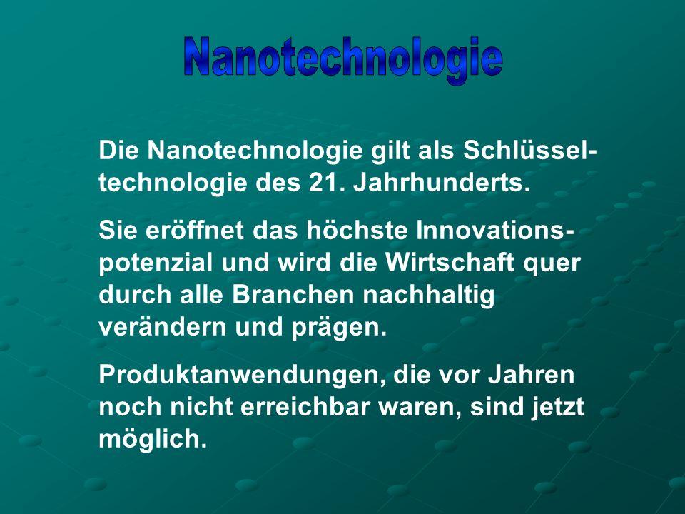 Die Nanotechnologie gilt als Schlüssel- technologie des 21.