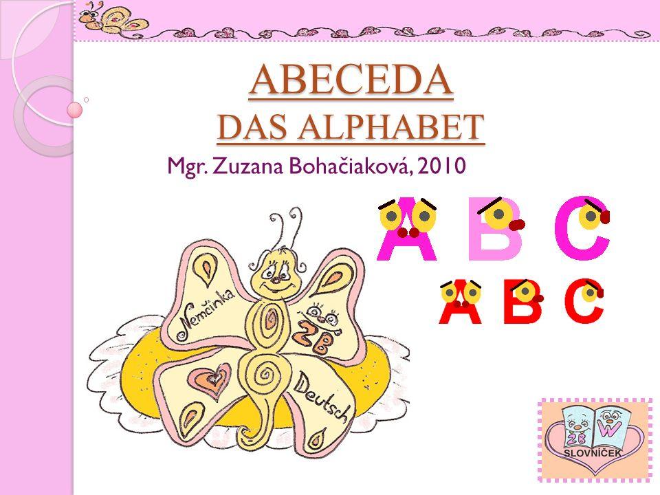 Mgr. Zuzana Bohačiaková Das Alphabet auf deutsch