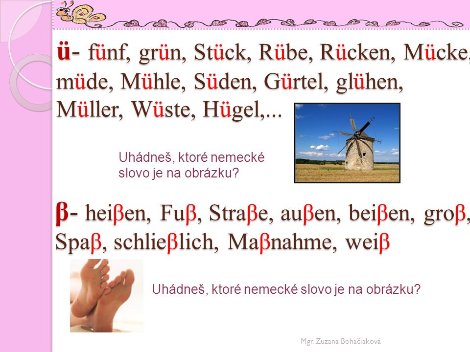 Zdroje obrázkov: http://www.greendisk.com/images/Computer.jpg http://www.jamba.ch/corp/fileadmin/user_upload/DE/Presse_Bildmaterial/Eddy_Baer.jpg http://www.autobild.sk/images/3009.gif http://www.koralkovysvet.com/images/137.png http://www.nunon.de/images/produkt_wehncke_fisch_14101a.jpg http://www.spielzeug-truhe.de/pictures/kl-gemuesekorb.jpg http://www.tonis.at/uploads/pics/henne.jpg http://www.radiologie-idar-oberstein.com/assets/images/S8-Igel.jpg http://www.strampelmax.at/kindersicherheit/junge.gif http://thumbnail033.mylivepage.com/chunk33/770361/482/small_lev.gif.jpg http://www.muetterzentrum-hu.de/Allgemeine%20Bilder/mutter.gif http://i.pravda.sk/08/113/skcl/P42276b4f_nos1.jpg http://www.rezeptanleitung.de/Dessert/Obst1.JPG http://siebenschoen-berlin.com/imgs/haba-puppe-nele.jpg http://pfosten.org/archiv/files/quark.jpg http://www.lifeway.ch/bilder/Farben/Rot.gif http://www.snemcova.sk/knihy/deti_do_10/snehulienka_a_sedem_trpaslikov.jpg http://www.hicker.de/data/media/40/virginia-uhu-ohreulen_5413.jpg http://www.kunrt.cz/?q=system/files/pictures/Burunduk/m_cerv_0.jpg http://www.ceskatelevize.cz/specialy/arabela1/postavy/xenie/01-mm.jpg http://www.pluska.sk/images/vydanie/2008/01/23/sport/perex/o_jachta.jpg http://www.welt.de/multimedia/archive/1172509500000/00169/zunge_DW_Wissenscha_169135g.jpg http://www.john.sadler.name/mann/pics/2003/Evita%20Agypt.JPG http://a01.cdn.a.pl/zdjecie-11754/mosso-olej-mazowiecki-uniwersalny-3l-Full.jpg http://www.adz-netzwerk.de/files/images/bunt/uebung_macht_den_meister.jpg http://img.cas.sk/img/11/article/427077_caj-salka-bylinkovy-caj.jpg http://www.liber.sk/data/RUKY.png http://www.pre-slovensko.sk/pictures/kral.jpg http://fotky.sme.sk/foto/79047/stary-mlyn-v-poli?type=v&x=650&y=492 http://fit.server.sk/images/update/images/11525clanok_1_1.GIF Mgr.