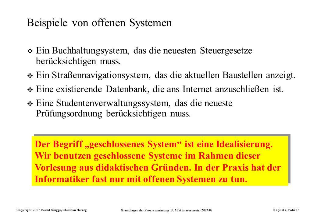 Copyright 2007 Bernd Brügge, Christian Herzog Grundlagen der Programmierung TUM Wintersemester 2007/08 Kapitel 2, Folie 13 Beispiele von offenen Syste