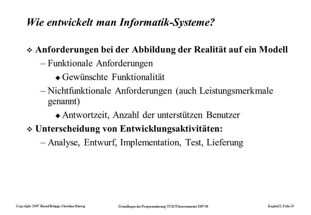 Copyright 2007 Bernd Brügge, Christian Herzog Grundlagen der Programmierung TUM Wintersemester 2007/08 Kapitel 2, Folie 15 Wie entwickelt man Informat