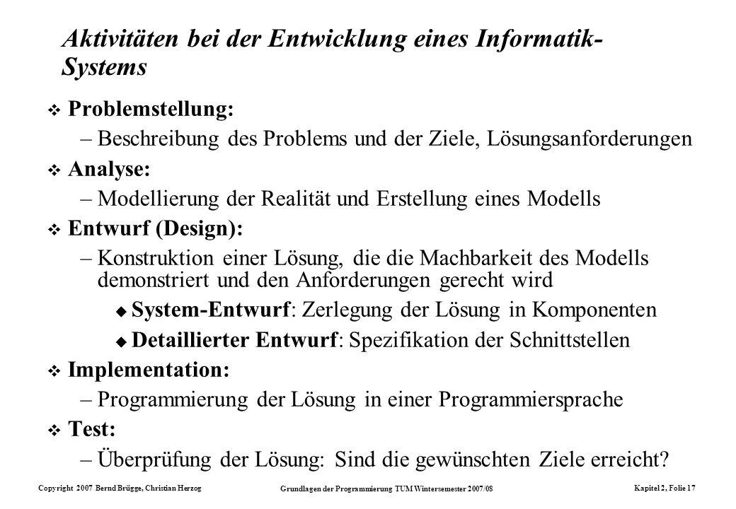 Copyright 2007 Bernd Brügge, Christian Herzog Grundlagen der Programmierung TUM Wintersemester 2007/08 Kapitel 2, Folie 17 Aktivitäten bei der Entwick