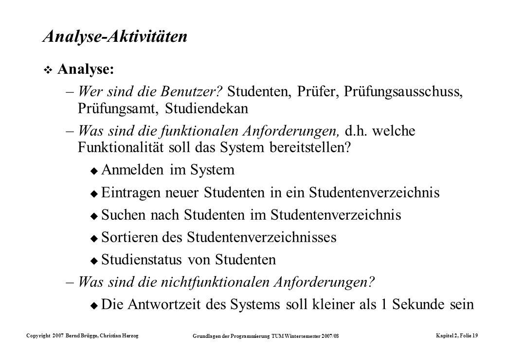Copyright 2007 Bernd Brügge, Christian Herzog Grundlagen der Programmierung TUM Wintersemester 2007/08 Kapitel 2, Folie 19 Analyse-Aktivitäten Analyse